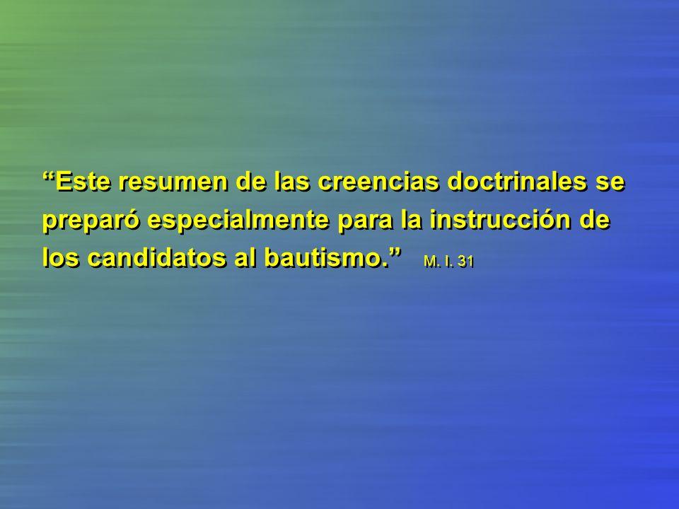 Este resumen de las creencias doctrinales se preparó especialmente para la instrucción de los candidatos al bautismo. M. I. 31