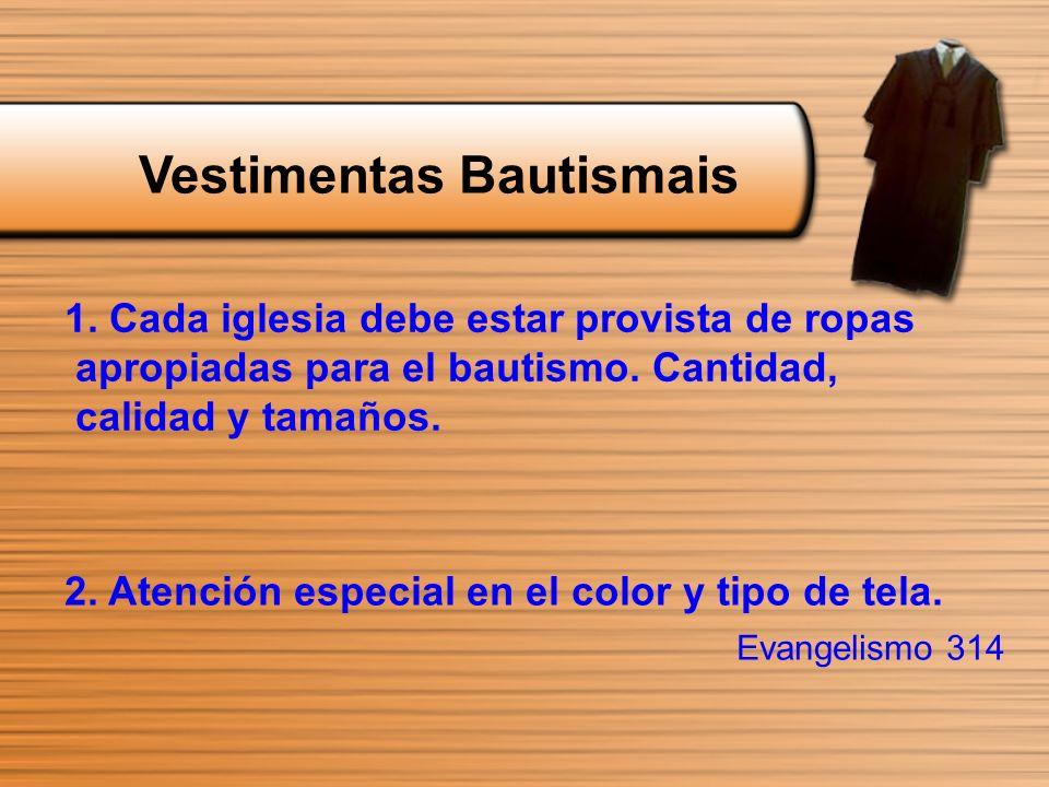 Vestimentas Bautismais 1. Cada iglesia debe estar provista de ropas apropiadas para el bautismo. Cantidad, calidad y tamaños. 2. Atención especial en