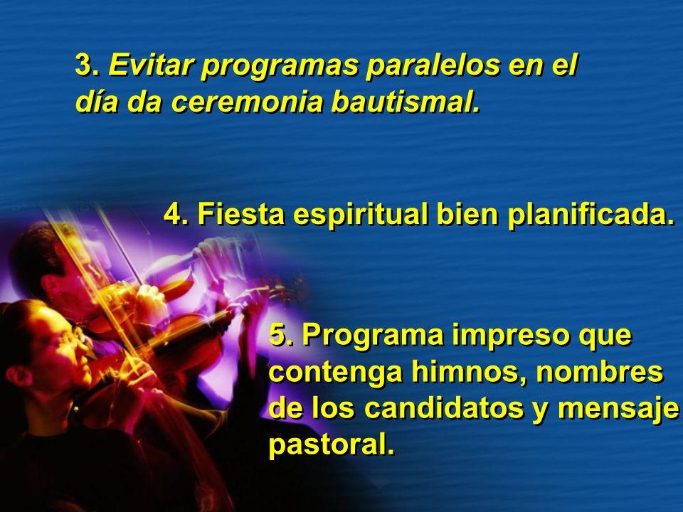 4. Fiesta espiritual bien planificada. 5. Programa impreso que contenga himnos, nombres de los candidatos y mensaje pastoral. 5. Programa impreso que