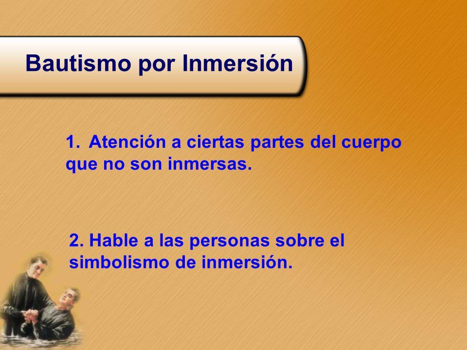 Bautismo por Inmersión 1.Atención a ciertas partes del cuerpo que no son inmersas. 2. Hable a las personas sobre el simbolismo de inmersión.