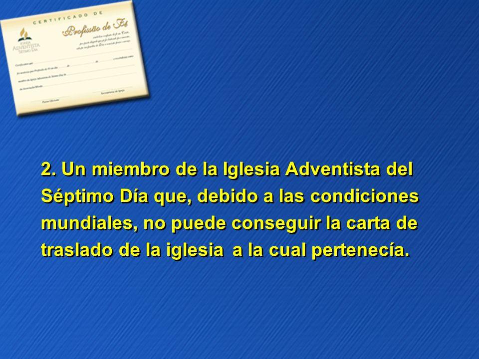 2. Un miembro de la Iglesia Adventista del Séptimo Día que, debido a las condiciones mundiales, no puede conseguir la carta de traslado de la iglesiaa