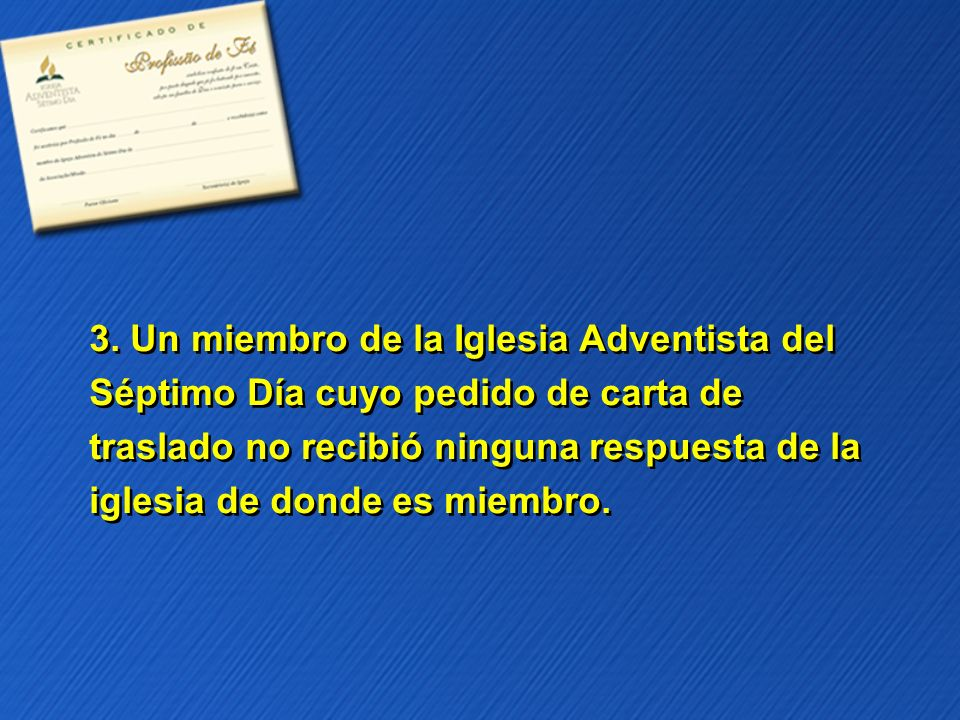 3. Un miembro de la Iglesia Adventista del Séptimo Día cuyo pedido de carta de traslado no recibió ninguna respuesta de la iglesia de donde es miembro