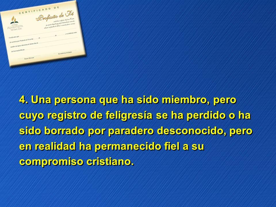 4. Una persona que ha sido miembro, pero cuyo registro de feligresía se ha perdido o ha sido borrado por paradero desconocido, pero en realidad ha per