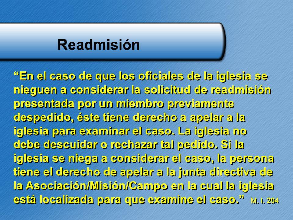 Readmisión En el caso de que los oficiales de la iglesia se nieguen a considerar la solicitud de readmisión presentada por un miembro previamente desp