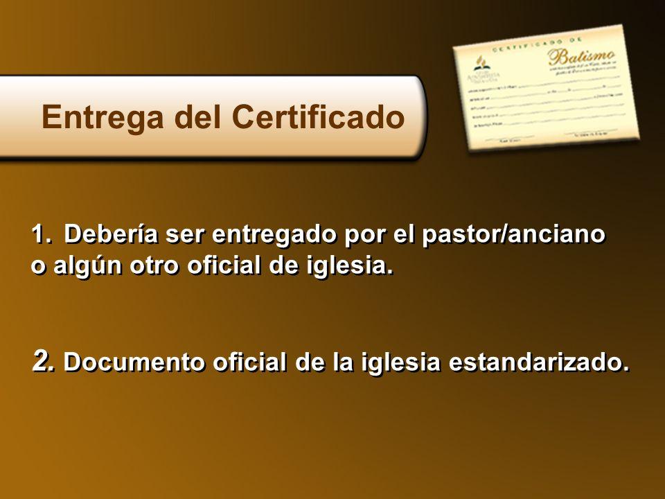 Entrega del Certificado 1.Debería ser entregado por el pastor/anciano o algún otro oficial de iglesia. 1.Debería ser entregado por el pastor/anciano o