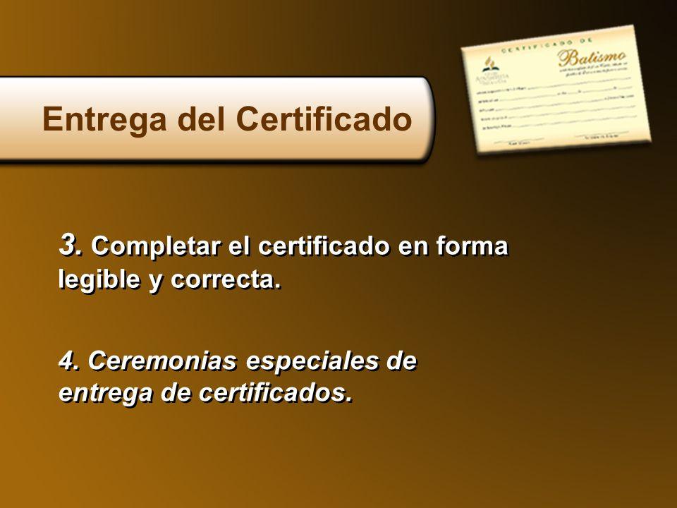 3. Completar el certificado en forma legible y correcta. 3. Completar el certificado en forma legible y correcta. Entrega del Certificado 4. Ceremonia