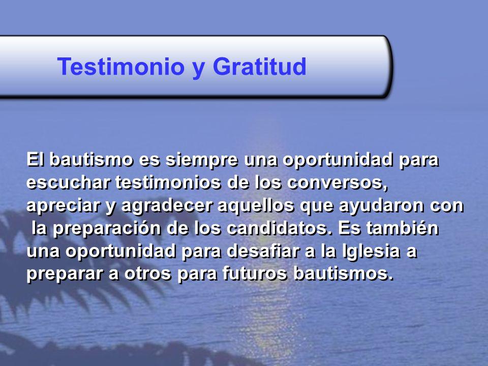 Testimonio y Gratitud El bautismo es siempre una oportunidad para escuchar testimonios de los conversos, apreciar y agradecer aquellos que ayudaron co