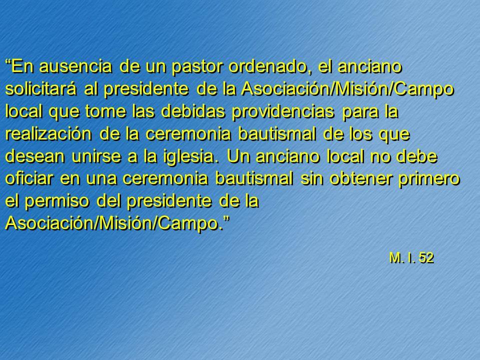 En ausencia de un pastor ordenado, el anciano solicitará al presidente de la Asociación/Misión/Campo local que tome las debidas providencias para la r