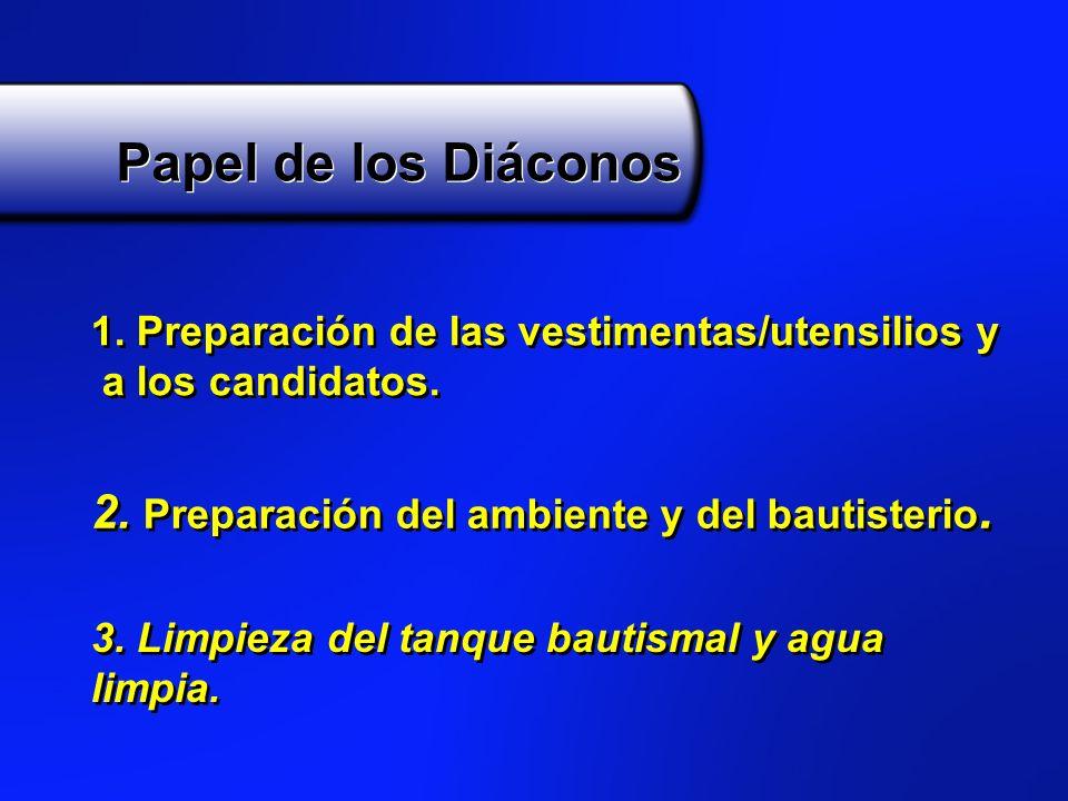 Papel de los Diáconos 1. Preparación de las vestimentas/utensilios y a los candidatos. 1. Preparación de las vestimentas/utensilios y a los candidatos