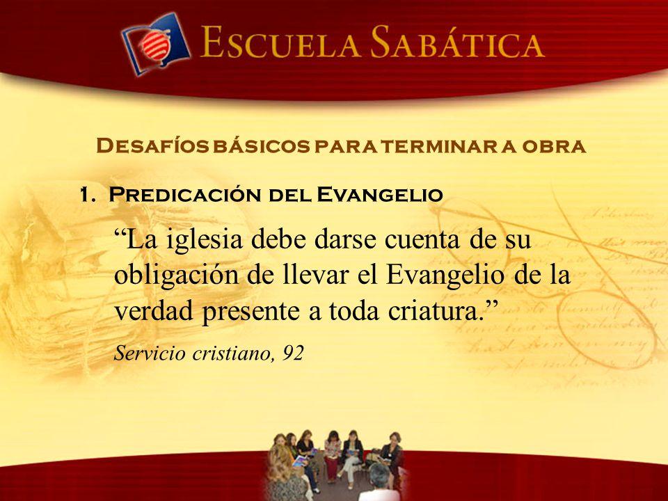 Desafíos básicos para terminar a obra La iglesia debe darse cuenta de su obligación de llevar el Evangelio de la verdad presente a toda criatura. 1. P