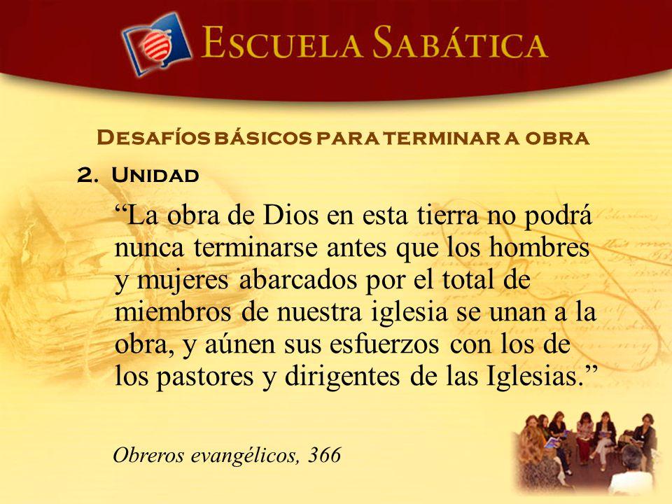 La obra de Dios en esta tierra no podrá nunca terminarse antes que los hombres y mujeres abarcados por el total de miembros de nuestra iglesia se unan