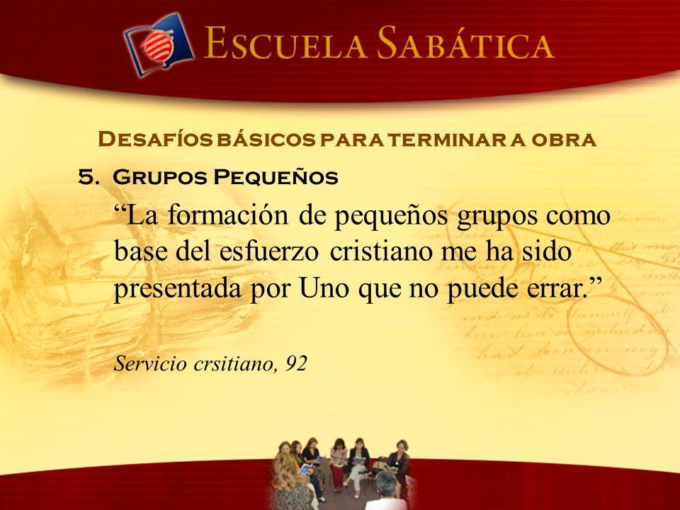 La formación de pequeños grupos como base del esfuerzo cristiano me ha sido presentada por Uno que no puede errar. Desafíos básicos para terminar a ob