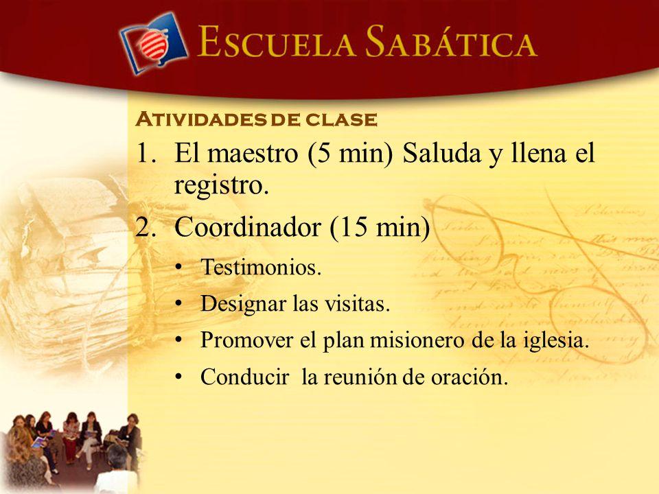 Atividades de clase 1. El maestro (5 min) Saluda y llena el registro. 2. Coordinador (15 min) Testimonios. Designar las visitas. Promover el plan misi