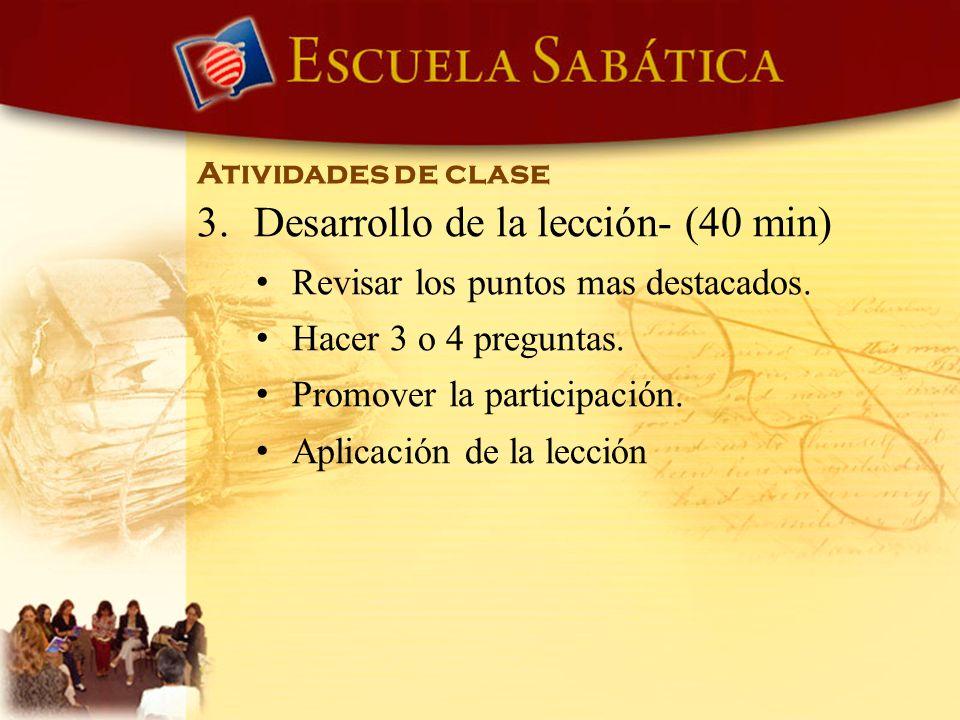 Atividades de clase 3. Desarrollo de la lección- (40 min) Revisar los puntos mas destacados. Hacer 3 o 4 preguntas. Promover la participación. Aplicac