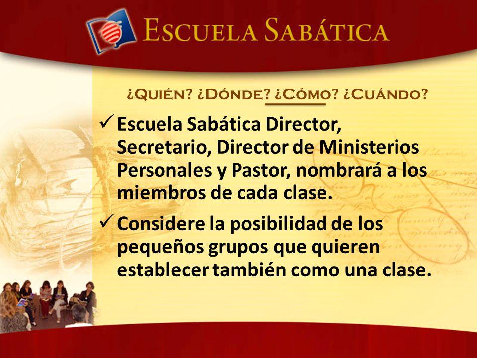 Escuela Sabática Director, Secretario, Director de Ministerios Personales y Pastor, nombrará a los miembros de cada clase. Considere la posibilidad de