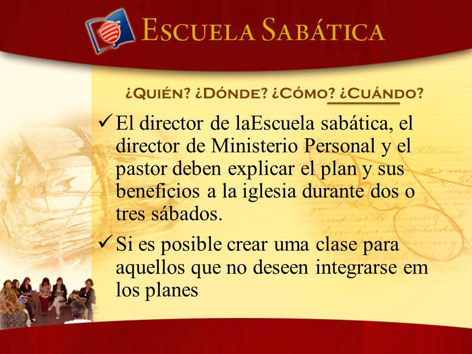 El director de laEscuela sabática, el director de Ministerio Personal y el pastor deben explicar el plan y sus beneficios a la iglesia durante dos o t