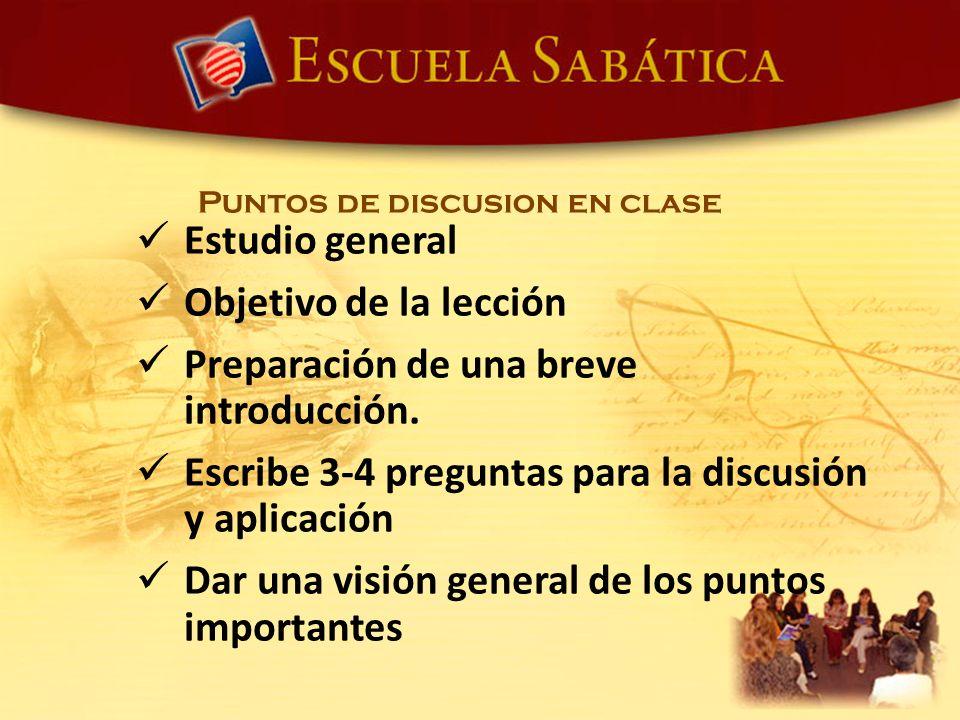Puntos de discusion en clase Estudio general Objetivo de la lección Preparación de una breve introducción. Escribe 3-4 preguntas para la discusión y a