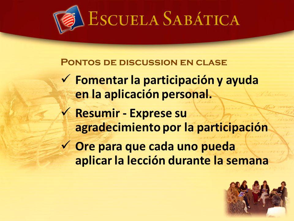 Pontos de discussion en clase Fomentar la participación y ayuda en la aplicación personal. Resumir - Exprese su agradecimiento por la participación Or