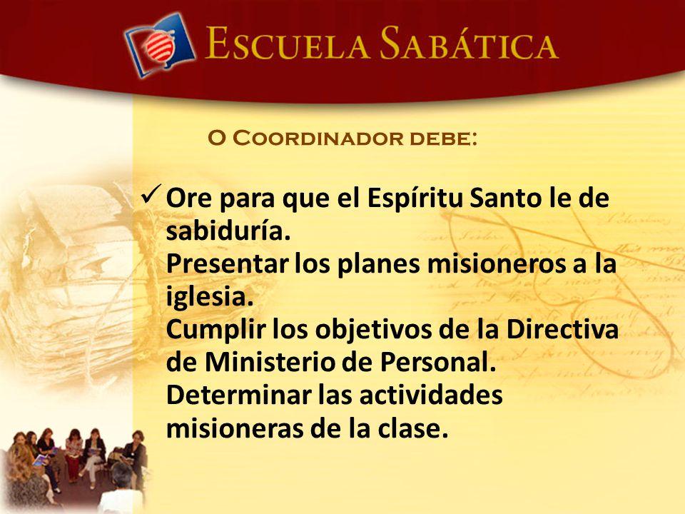 Ore para que el Espíritu Santo le de sabiduría. Presentar los planes misioneros a la iglesia. Cumplir los objetivos de la Directiva de Ministerio de P