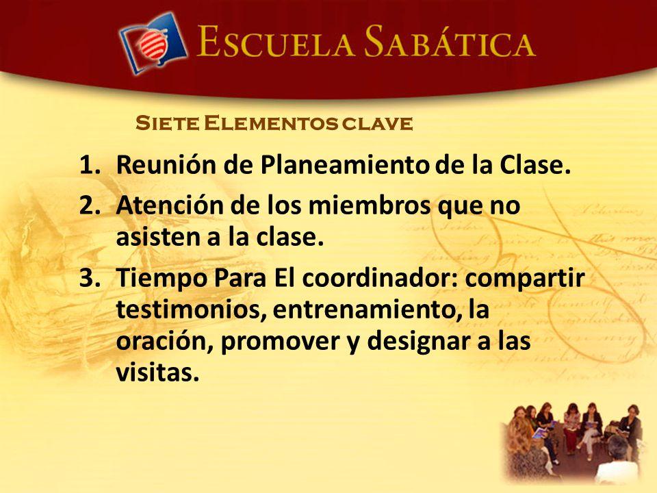 Siete Elementos clave 1.Reunión de Planeamiento de la Clase. 2.Atención de los miembros que no asisten a la clase. 3.Tiempo Para El coordinador: compa