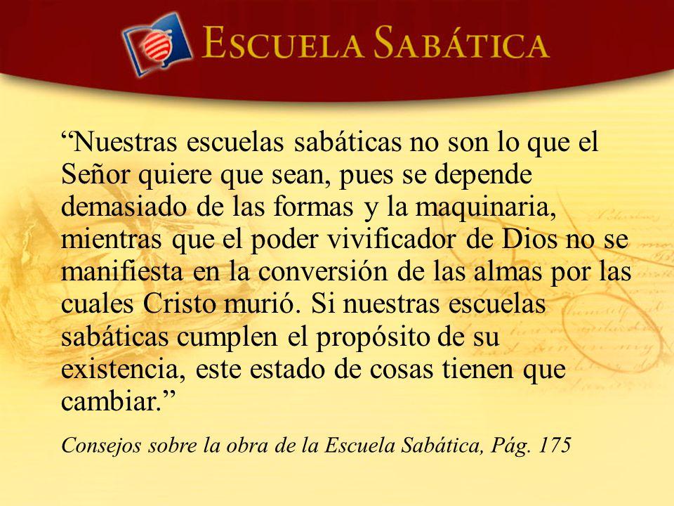 Nuestras escuelas sabáticas no son lo que el Señor quiere que sean, pues se depende demasiado de las formas y la maquinaria, mientras que el poder viv