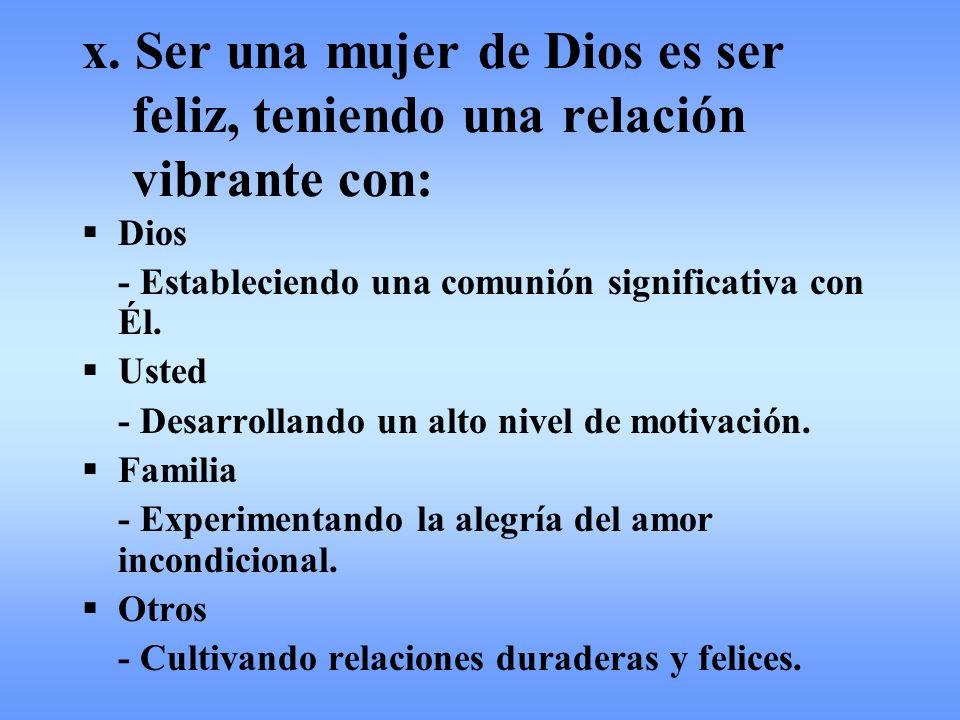 x. Ser una mujer de Dios es ser feliz, teniendo una relación vibrante con: Dios - Estableciendo una comunión significativa con Él. Usted - Desarrollan