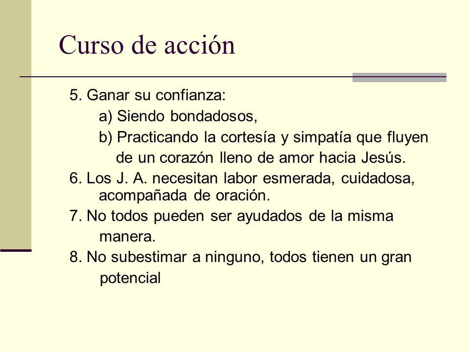 Curso de acción 5. Ganar su confianza: a) Siendo bondadosos, b) Practicando la cortesía y simpatía que fluyen de un corazón lleno de amor hacia Jesús.