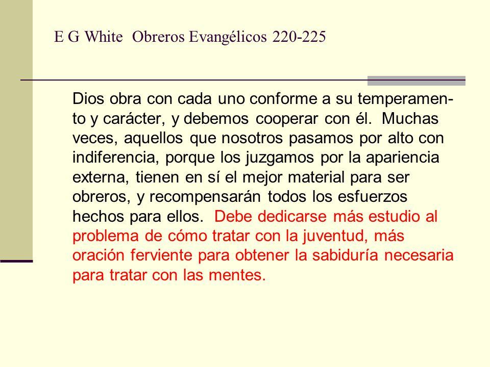 E G White Obreros Evangélicos 220-225 Dios obra con cada uno conforme a su temperamen- to y carácter, y debemos cooperar con él. Muchas veces, aquello