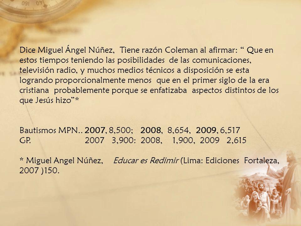 Dice Miguel Ángel Núñez, Tiene razón Coleman al afirmar: Que en estos tiempos teniendo las posibilidades de las comunicaciones, televisión radio, y mu