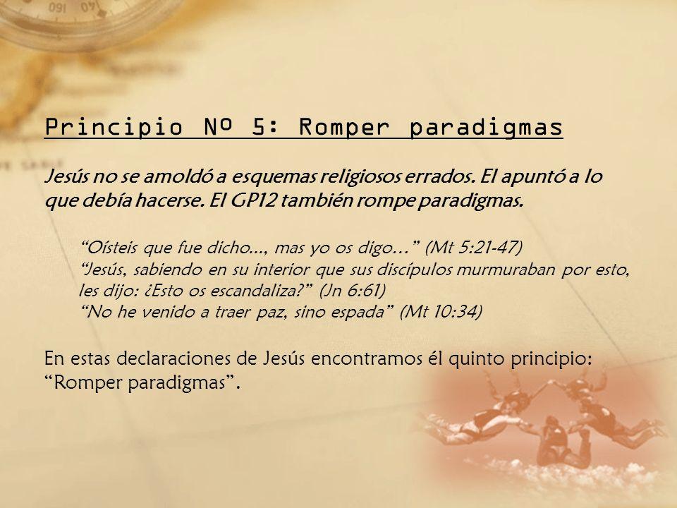 Principio Nº 5: Romper paradigmas Jesús no se amoldó a esquemas religiosos errados. El apuntó a lo que debía hacerse. El GP12 también rompe paradigmas