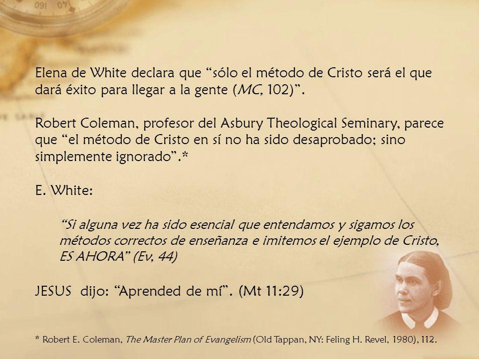 Elena de White declara que sólo el método de Cristo será el que dará éxito para llegar a la gente (MC, 102). Robert Coleman, profesor del Asbury Theol