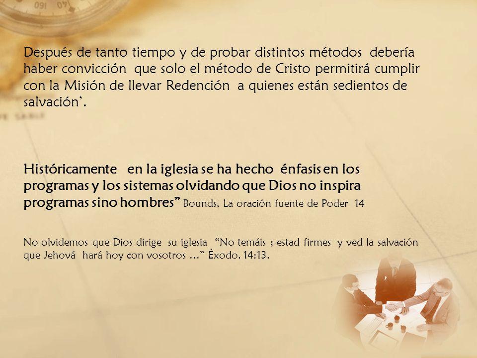 Después de tanto tiempo y de probar distintos métodos debería haber convicción que solo el método de Cristo permitirá cumplir con la Misión de llevar