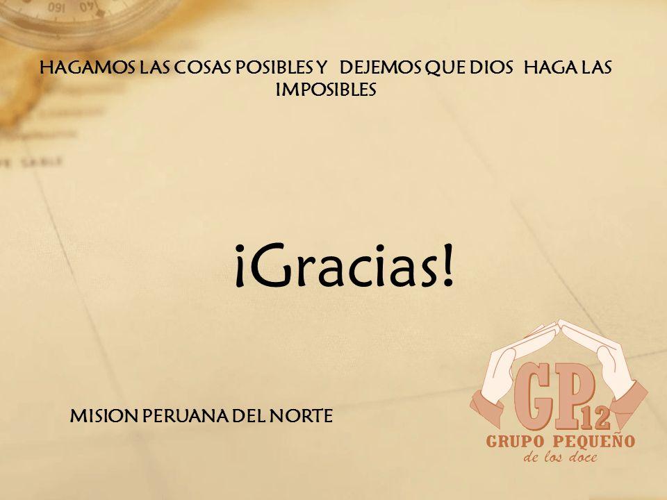¡Gracias! MISION PERUANA DEL NORTE HAGAMOS LAS COSAS POSIBLES Y DEJEMOS QUE DIOS HAGA LAS IMPOSIBLES