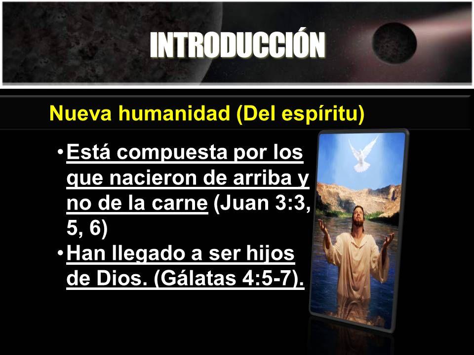 INTRODUCCIÓN Está compuesta por los que nacieron de arriba y no de la carne (Juan 3:3, 5, 6) Han llegado a ser hijos de Dios. (Gálatas 4:5-7). Nueva h