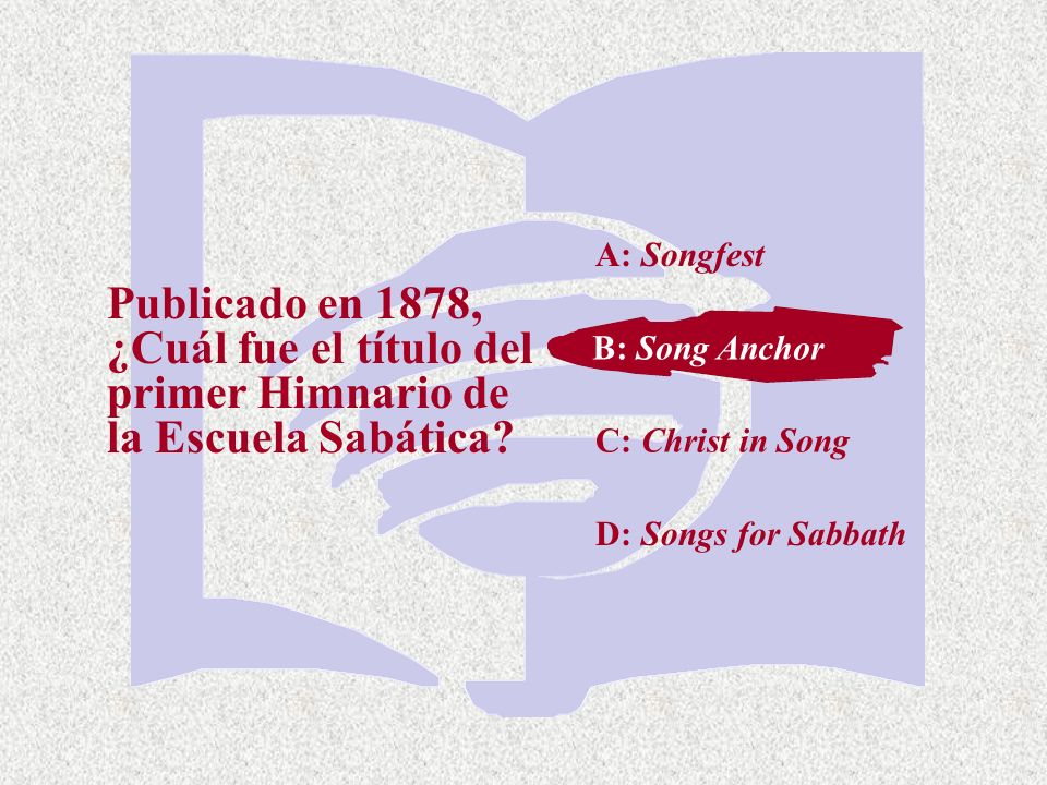 C: Christ in Song Publicado en 1878, ¿Cuál fue el título del primer Himnario de la Escuela Sabática? A: Songfest B: Song Anchor D: Songs for Sabbath B