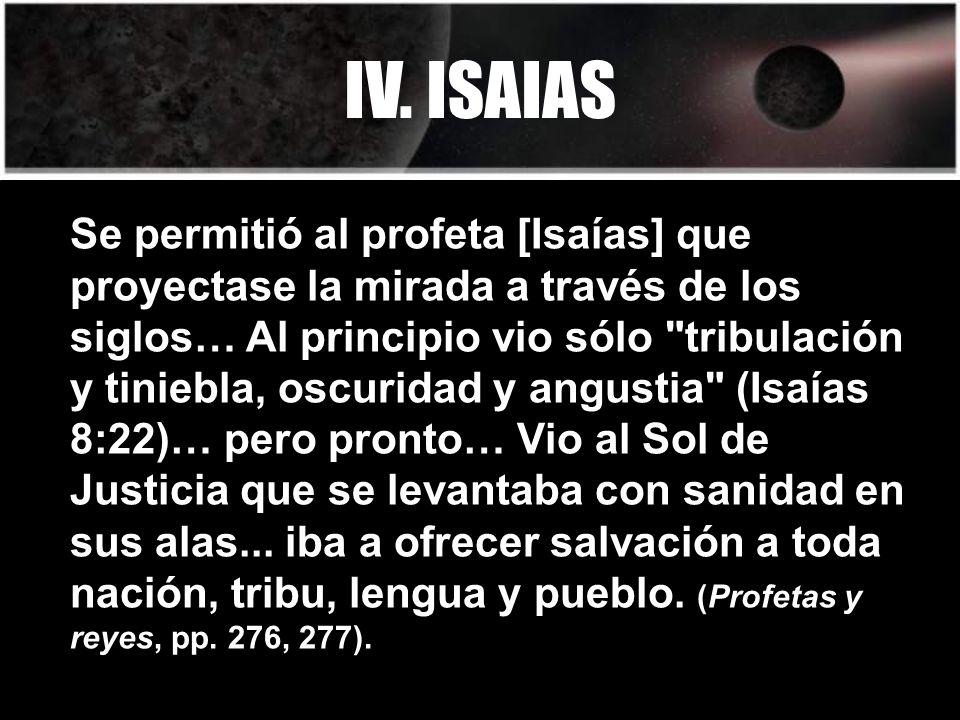 Se permitió al profeta [Isaías] que proyectase la mirada a través de los siglos… Al principio vio sólo