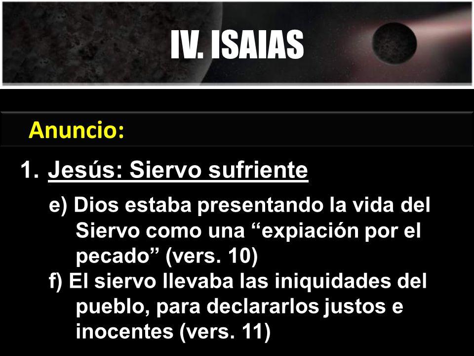 e) Dios estaba presentando la vida del Siervo como una expiación por el pecado (vers. 10) f) El siervo llevaba las iniquidades del pueblo, para declar