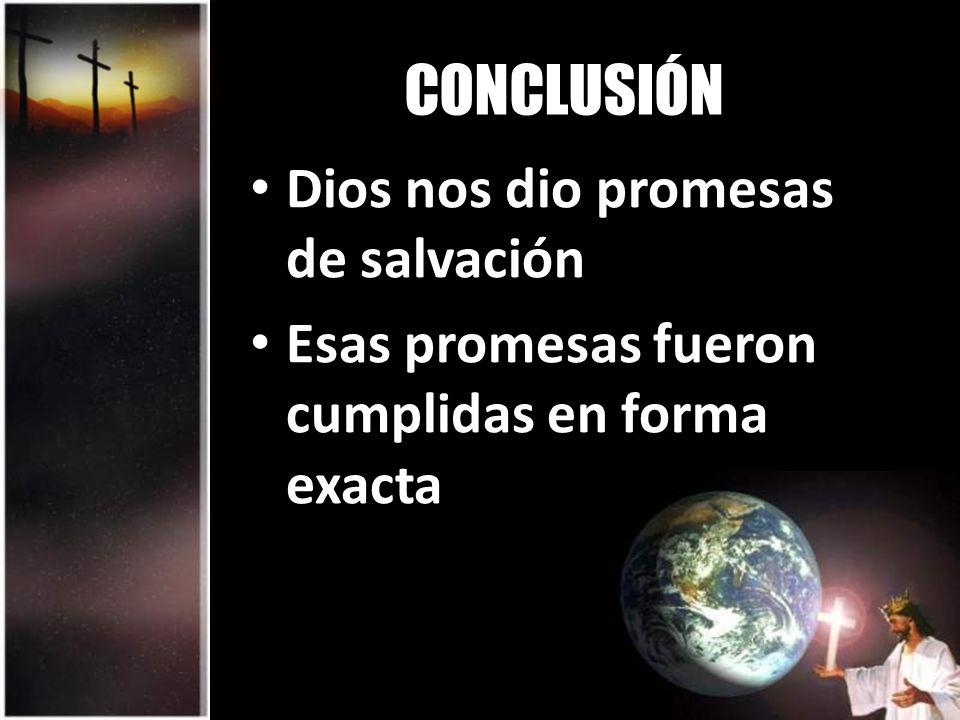 CONCLUSIÓN Dios nos dio promesas de salvación Esas promesas fueron cumplidas en forma exacta