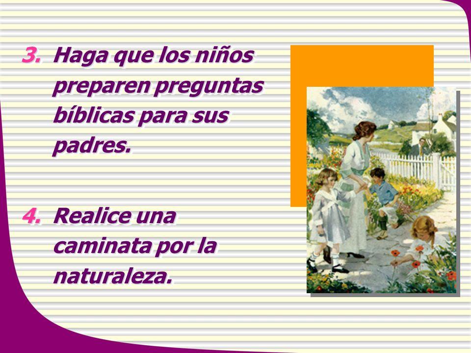 3.Haga que los niños preparen preguntas bíblicas para sus padres. 4.Realice una caminata por la naturaleza. 3.Haga que los niños preparen preguntas bí