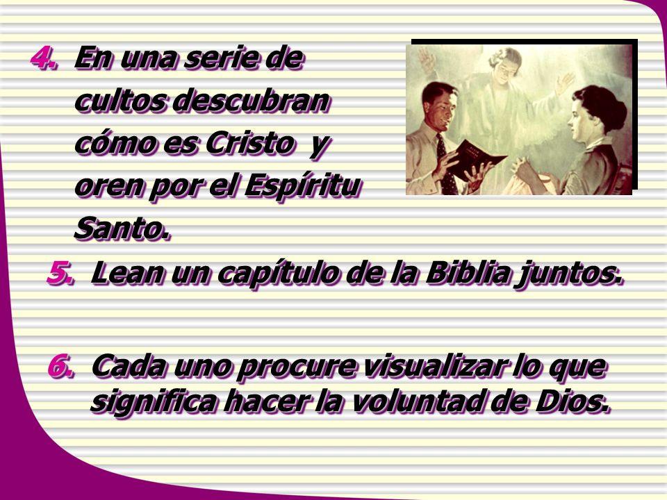 5.Lean un capítulo de la Biblia juntos. 6.Cada uno procure visualizar lo que significa hacer la voluntad de Dios. 5.Lean un capítulo de la Biblia junt