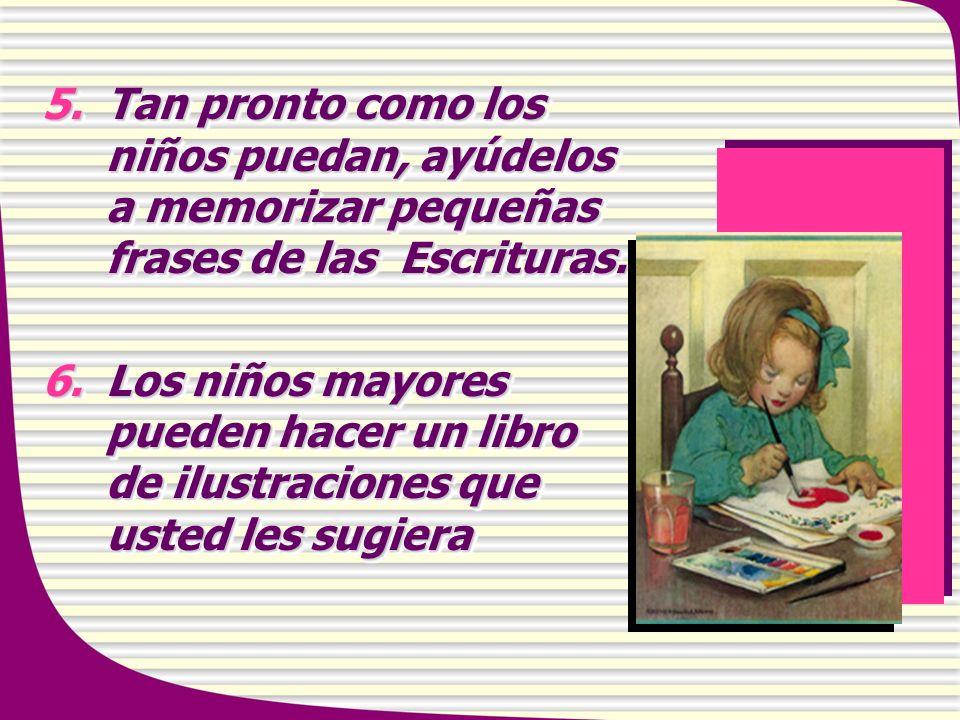 5.Tan pronto como los niños puedan, ayúdelos a memorizar pequeñas frases de las Escrituras. 6.Los niños mayores pueden hacer un libro de ilustraciones
