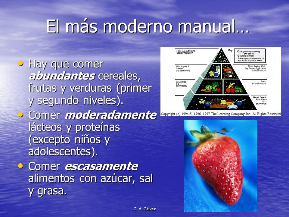 C. A. Gálvez El mas moderno manual de nutrición: La pirámide alimentaría La base de la alimentación: Los cereales (trigo, maíz, arroz, harinas, etc.)