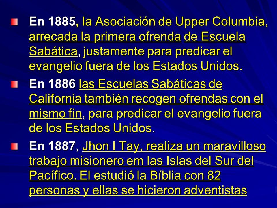 En 1885, la Asociación de Upper Columbia, arrecada la primera ofrenda de Escuela Sabática, justamente para predicar el evangelio fuera de los Estados