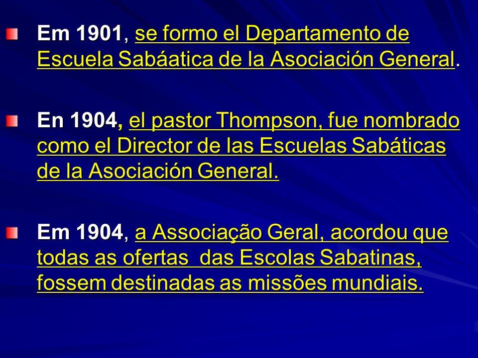 Em 1901, se formo el Departamento de Escuela Sabáatica de la Asociación General. En 1904, el pastor Thompson, fue nombrado como el Director de las Esc
