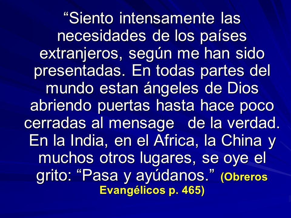 Siento intensamente las necesidades de los países extranjeros, según me han sido presentadas. En todas partes del mundo estan ángeles de Dios abriendo