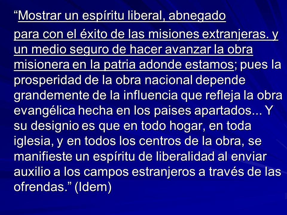 Mostrar un espíritu liberal, abnegadoMostrar un espíritu liberal, abnegado para con el éxito de las misiones extranjeras.