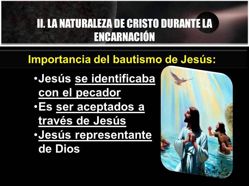 II. LA NATURALEZA DE CRISTO DURANTE LA ENCARNACIÓN Jesús se identificaba con el pecador Es ser aceptados a través de Jesús Jesús representante de Dios