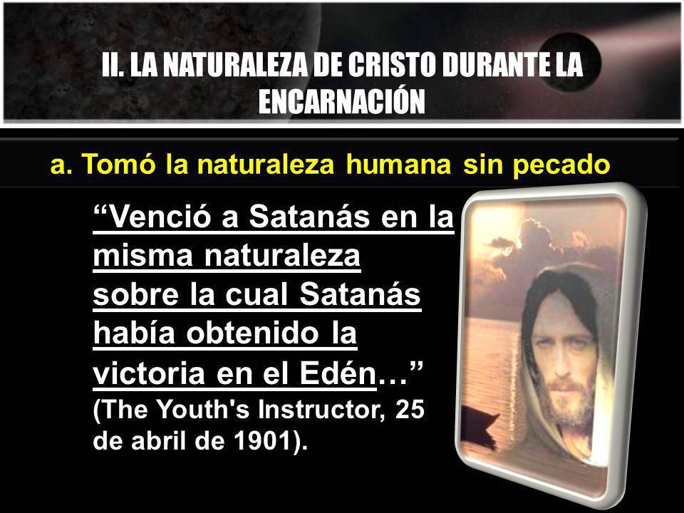 II. LA NATURALEZA DE CRISTO DURANTE LA ENCARNACIÓN Venció a Satanás en la misma naturaleza sobre la cual Satanás había obtenido la victoria en el Edén