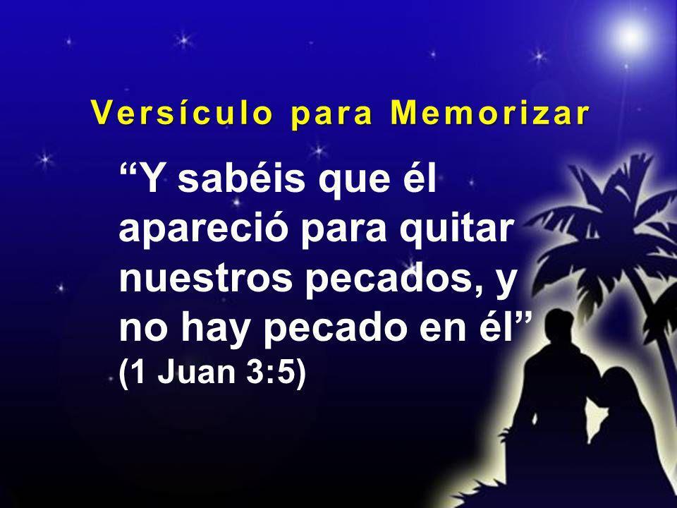 Y sabéis que él apareció para quitar nuestros pecados, y no hay pecado en él (1 Juan 3:5) V e r s í c u l o p a r a M e m o r i z a r