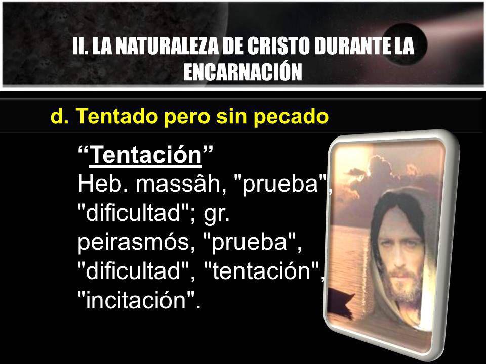II. LA NATURALEZA DE CRISTO DURANTE LA ENCARNACIÓN Tentación Heb. massâh,